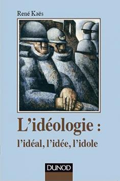 L'idéologie – l'idéal, l'idée, l'idole